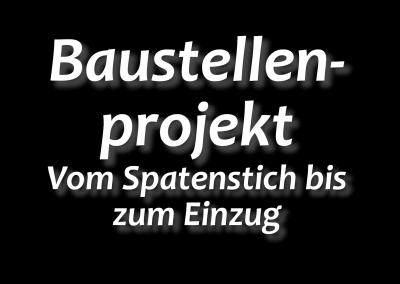 Baustellenprojekt_Vom Spatenstich bis zum Einzug
